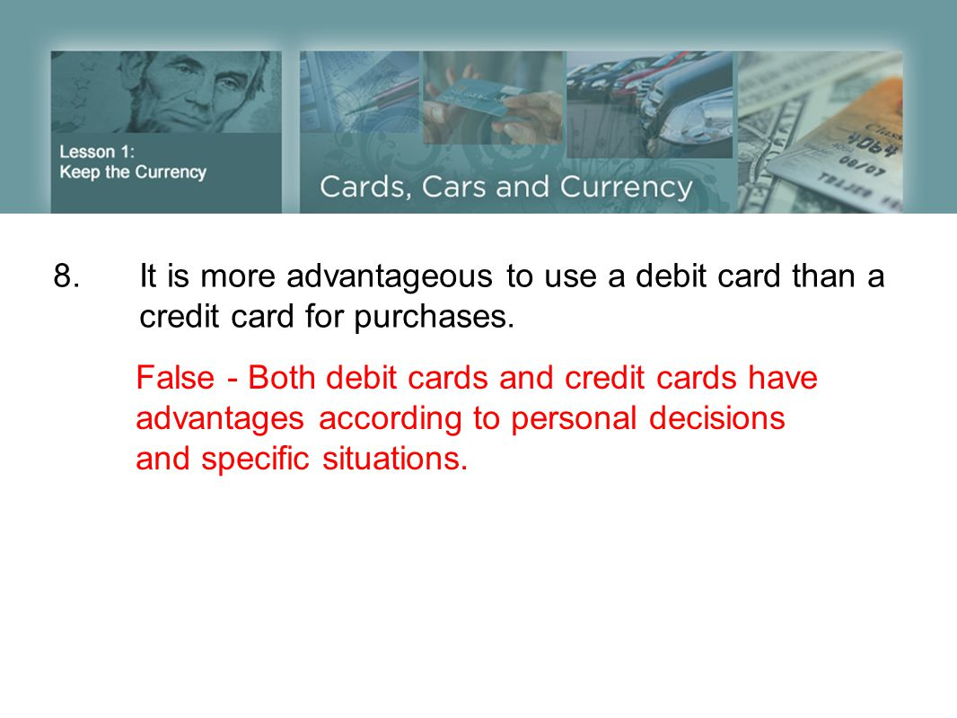 8. It is more advantageous to use a debit card than a