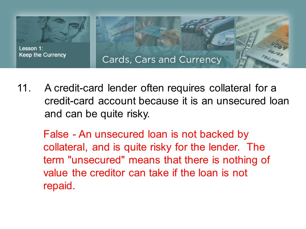 11. A credit-card lender often requires collateral for a