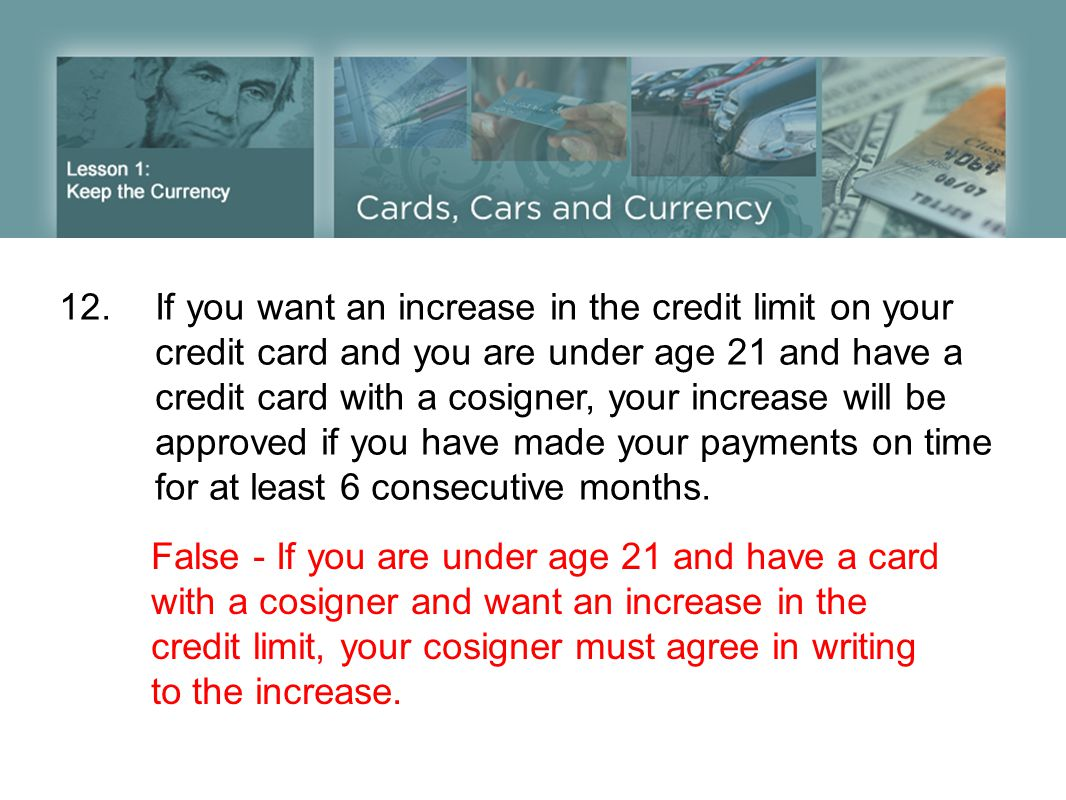 12. If you want an increase in the credit limit on your