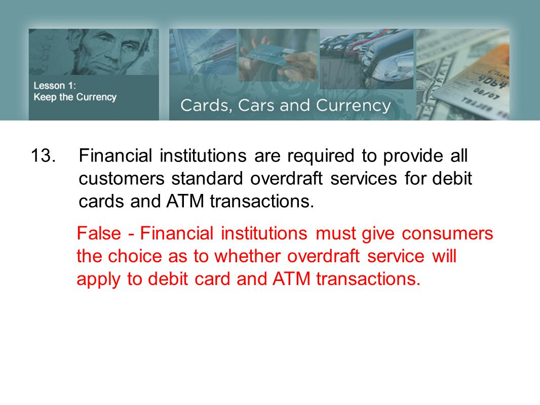 13. Financial institutions are required to provide all