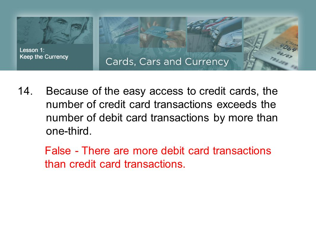 14. Because of the easy access to credit cards, the