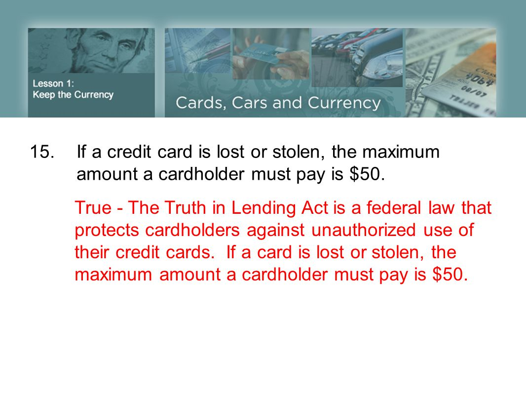 15. If a credit card is lost or stolen, the maximum