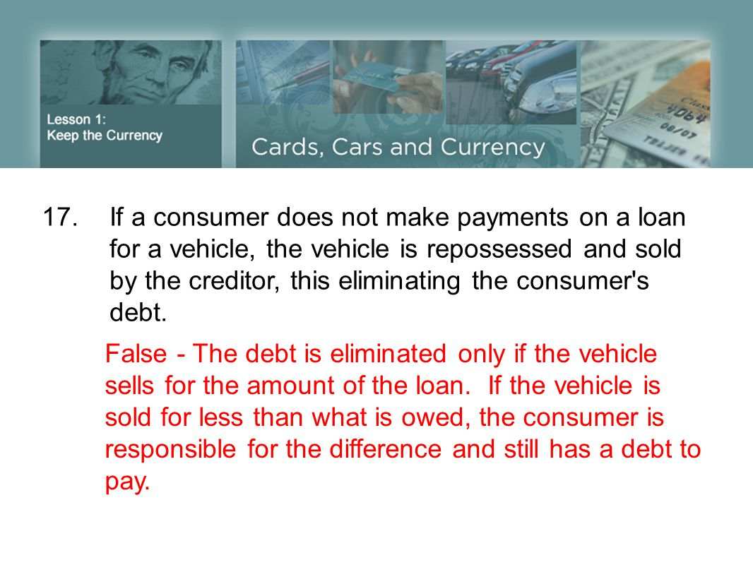 17. If a consumer does not make payments on a loan