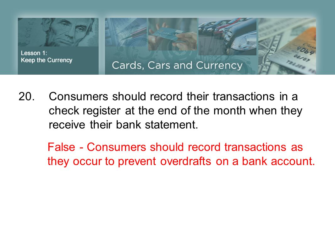 20. Consumers should record their transactions in a