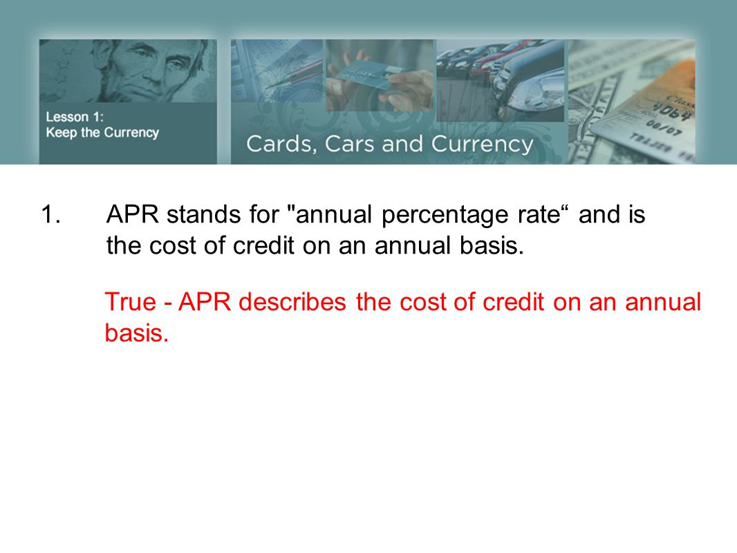1. APR stands for annual percentage rate and is