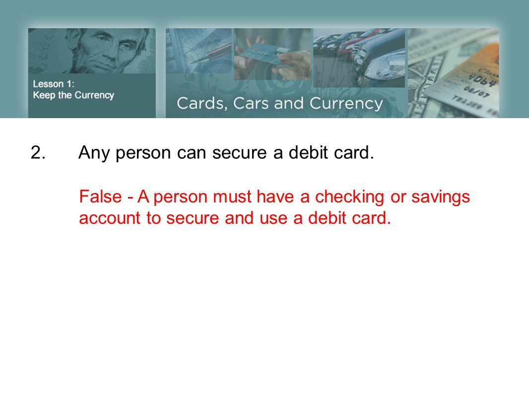 2. Any person can secure a debit card.