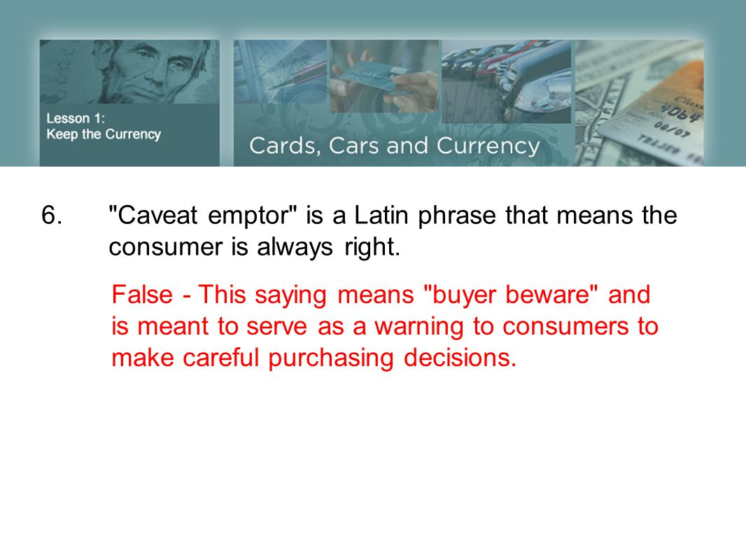 6. Caveat emptor is a Latin phrase that means the