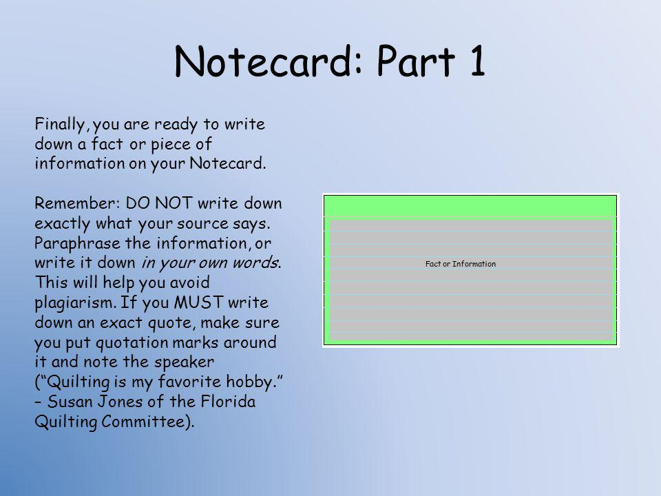 Notecard: Part 1 Finally, you are ready to write down a fact or piece of information on your Notecard.