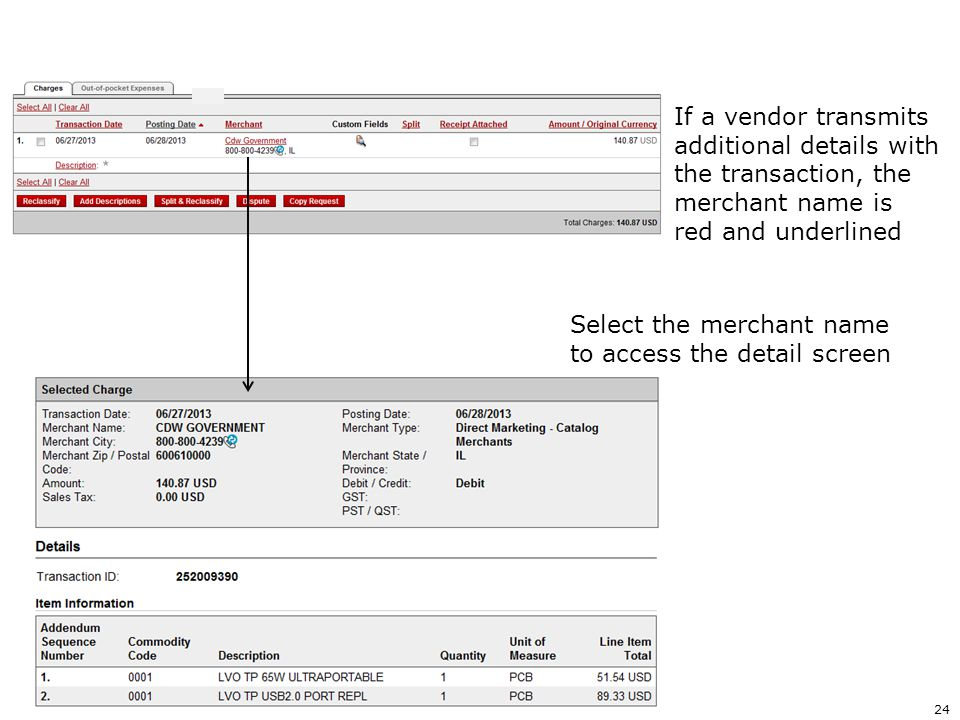 If a vendor transmits additional details with. the transaction, the. merchant name is. red and underlined.
