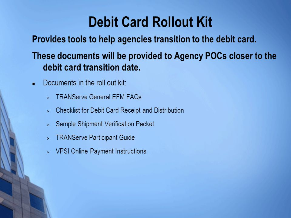 Debit Card Rollout Kit Provides tools to help agencies transition to the debit card.
