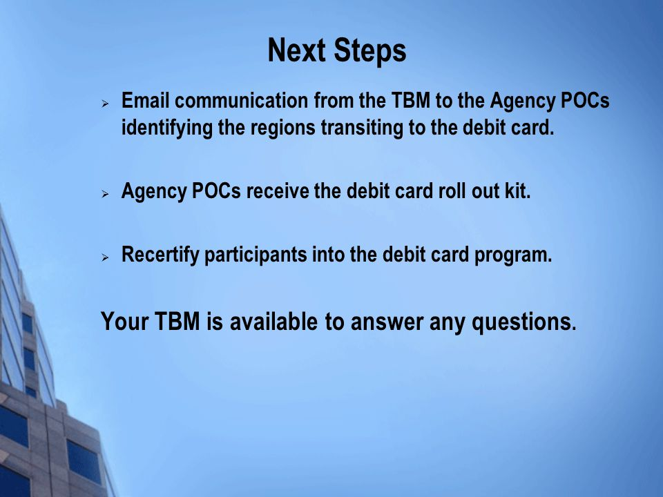Next Steps Your TBM is available to answer any questions.