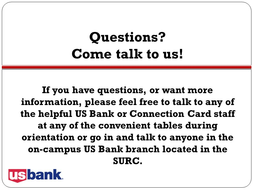 Questions Come talk to us!