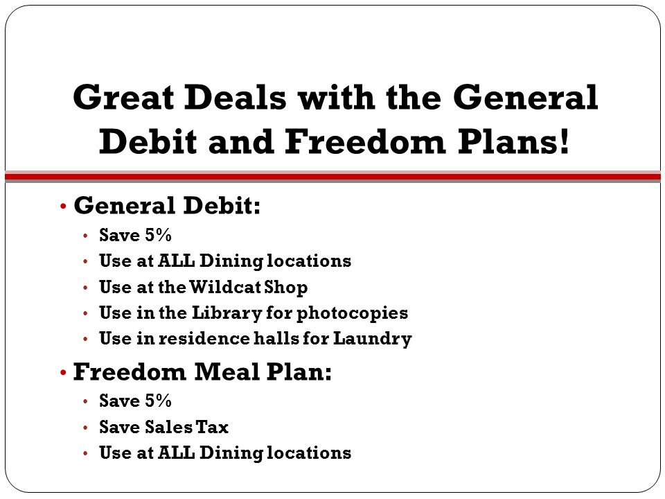 Great Deals with the General Debit and Freedom Plans!