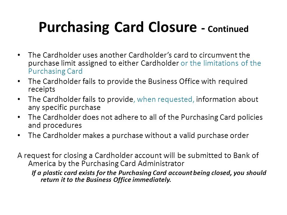 Purchasing Card Closure - Continued