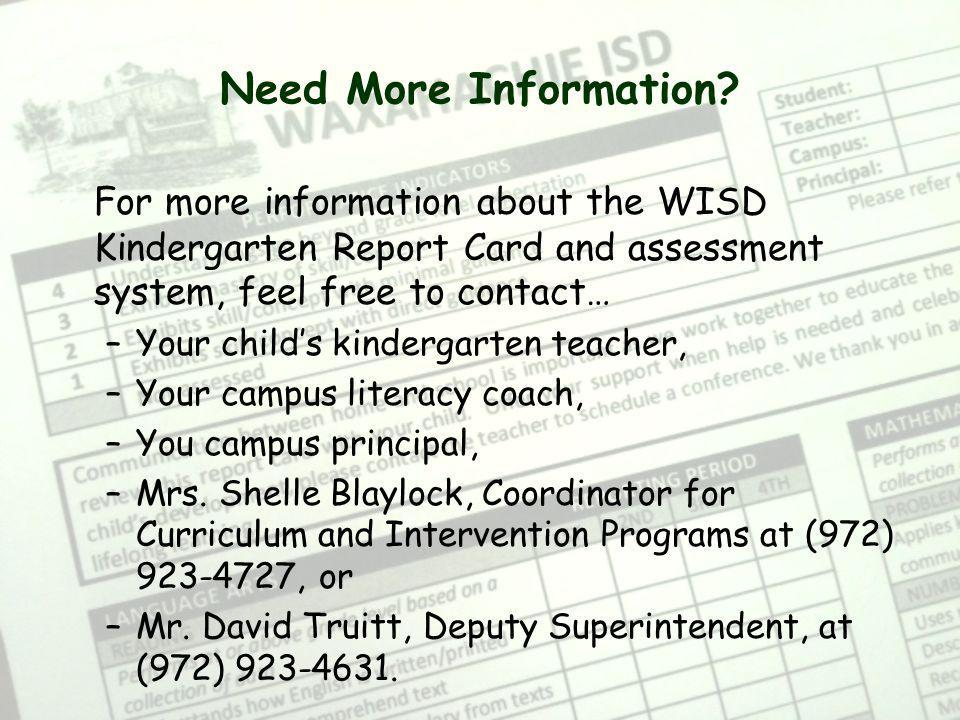 Need More Information For more information about the WISD Kindergarten Report Card and assessment system, feel free to contact…
