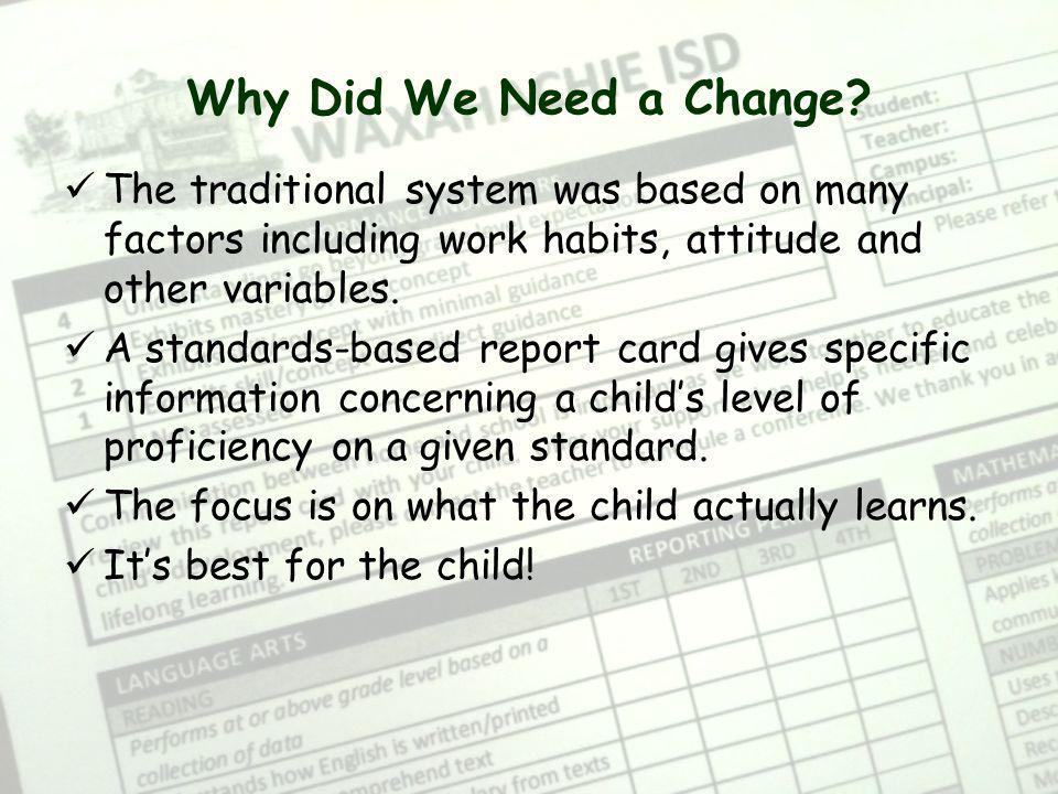 Why Did We Need a Change The traditional system was based on many factors including work habits, attitude and other variables.