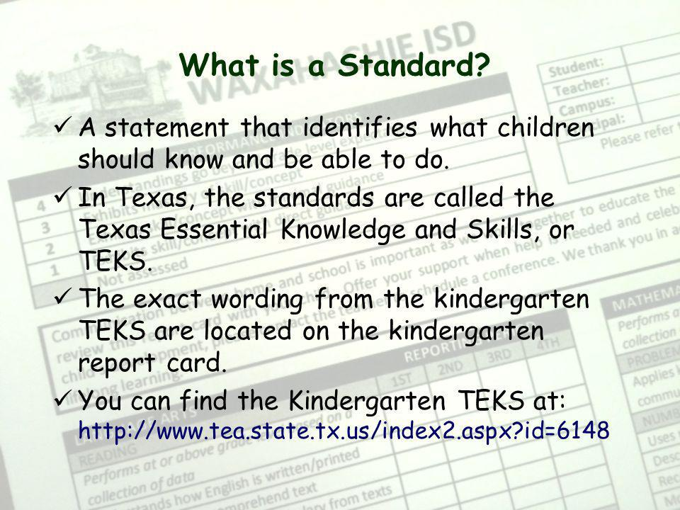 What is a Standard A statement that identifies what children should know and be able to do.