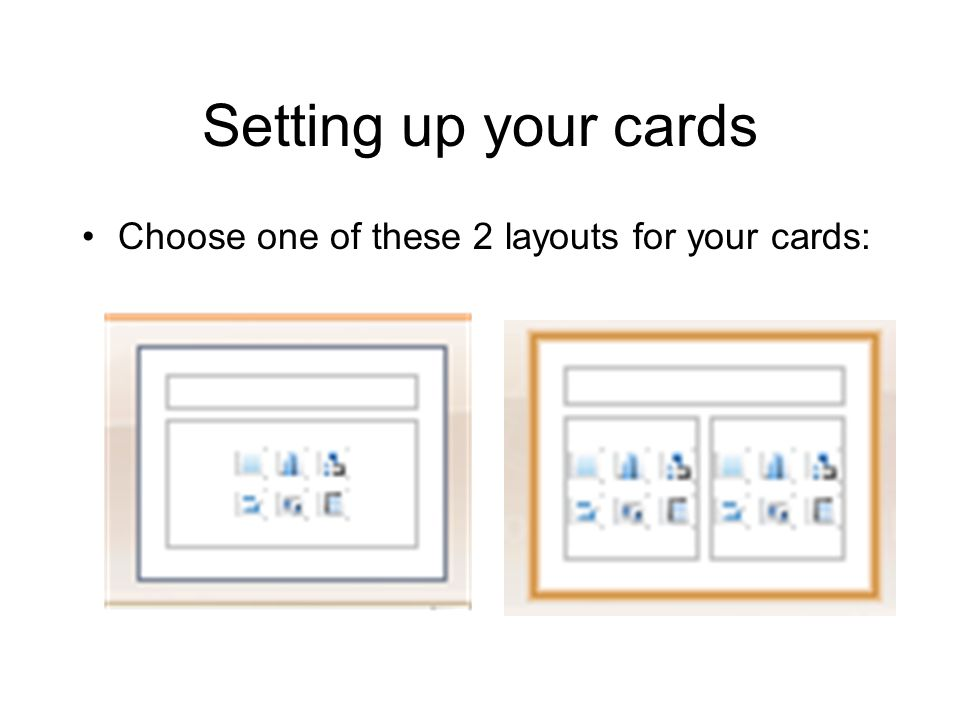 Setting up your cards Choose one of these 2 layouts for your cards: