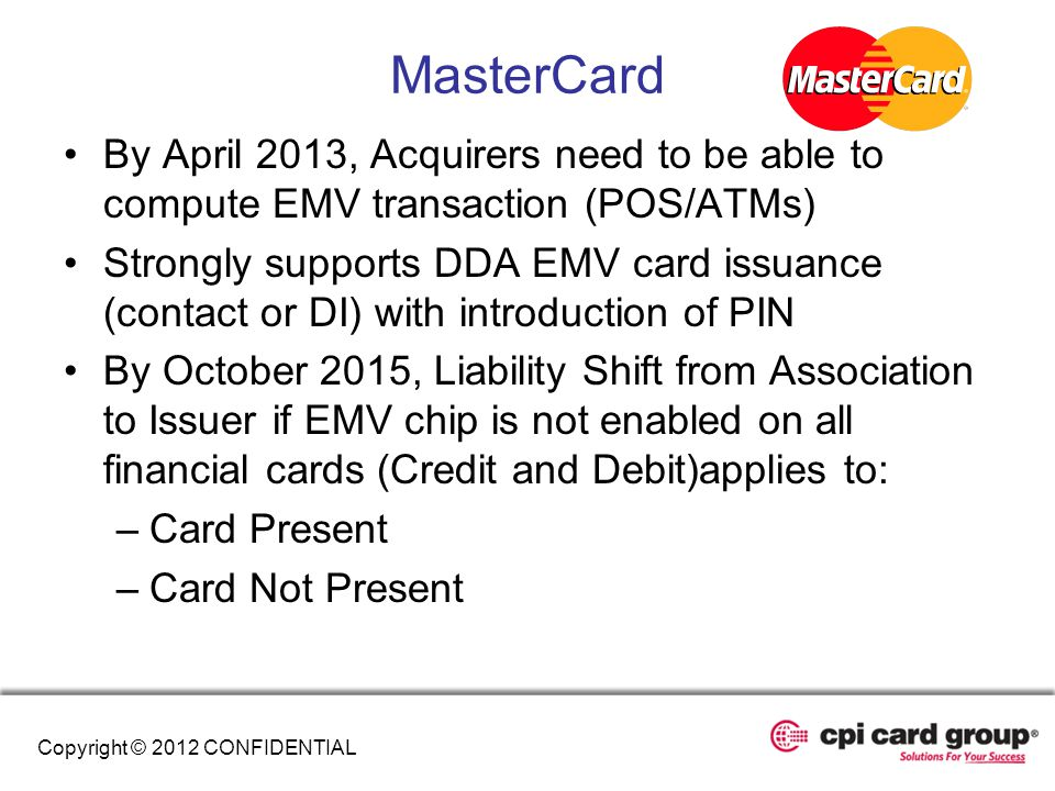 MasterCard By April 2013, Acquirers need to be able to compute EMV transaction (POS/ATMs)