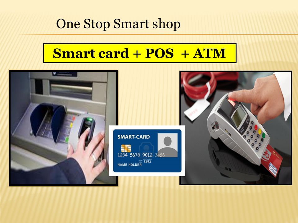 One Stop Smart shop Smart card + POS + ATM