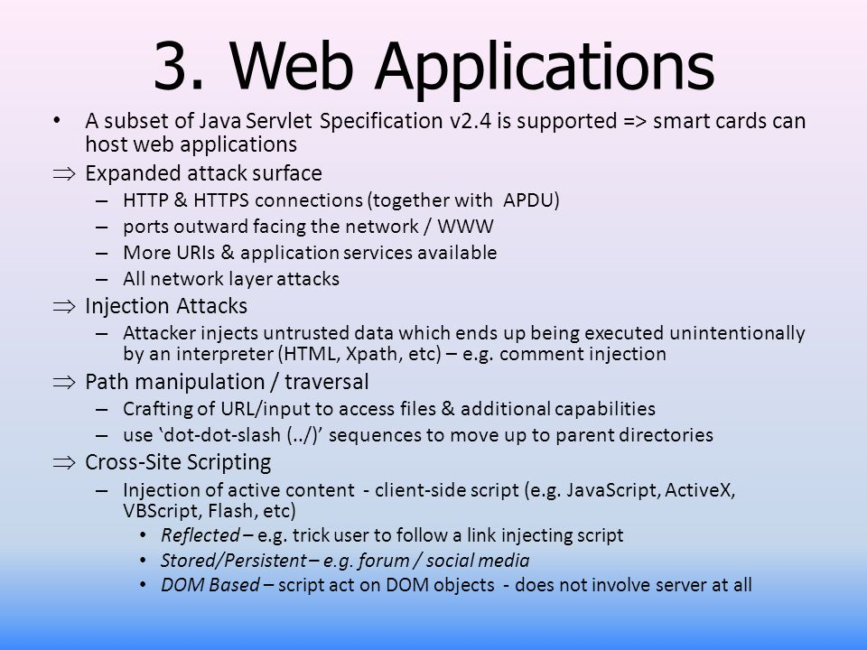 3. Web Applications A subset of Java Servlet Specification v2.4 is supported => smart cards can host web applications.