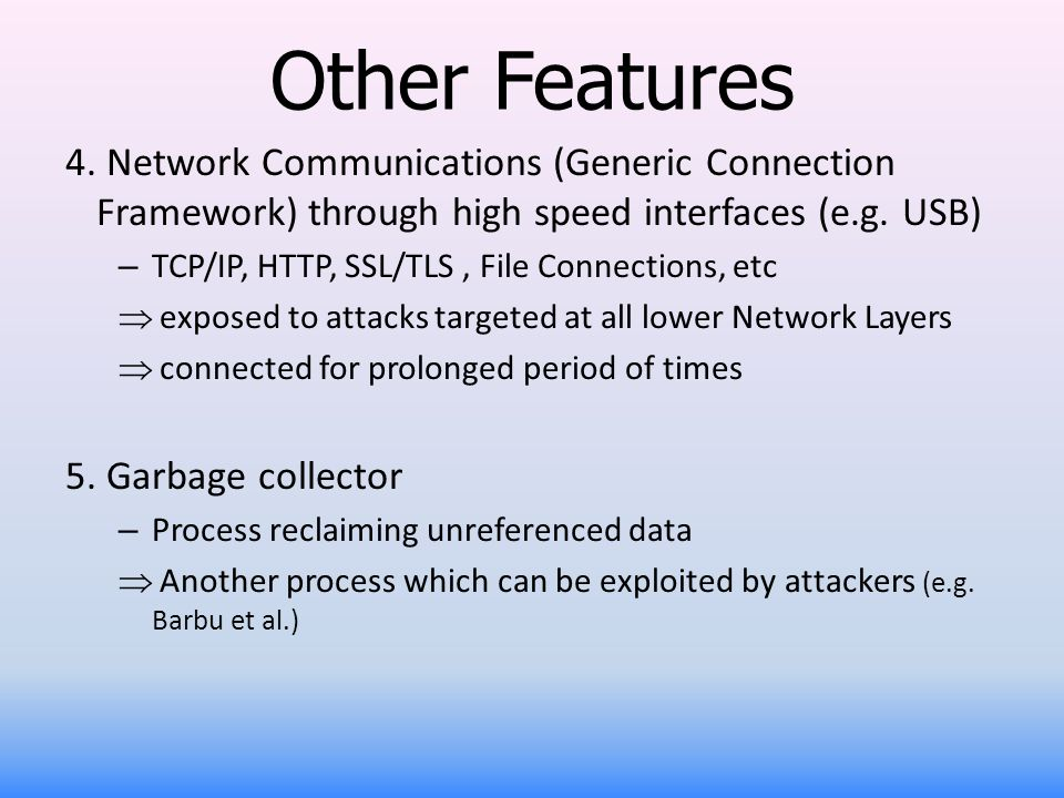 Other Features Network Communications (Generic Connection Framework) through high speed interfaces (e.g. USB)