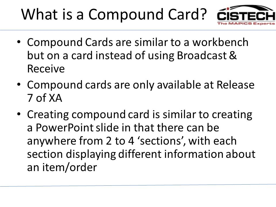 What is a Compound Card Compound Cards are similar to a workbench but on a card instead of using Broadcast & Receive.