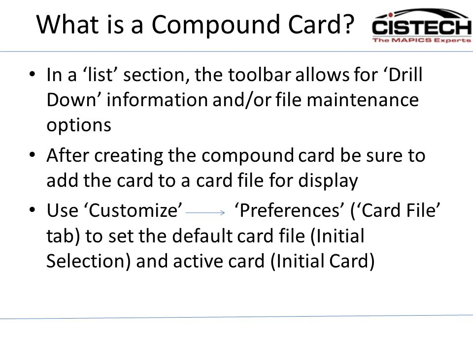 What is a Compound Card In a 'list' section, the toolbar allows for 'Drill Down' information and/or file maintenance options.