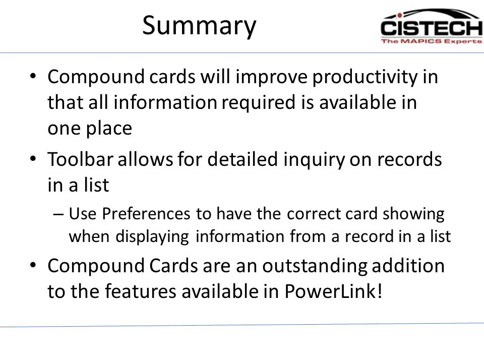 Summary Compound cards will improve productivity in that all information required is available in one place.