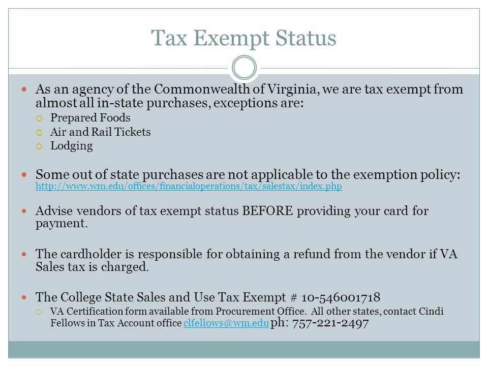 Tax Exempt Status As an agency of the Commonwealth of Virginia, we are tax exempt from almost all in-state purchases, exceptions are: