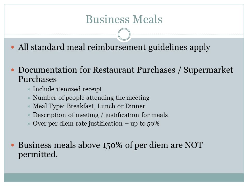 Business Meals All standard meal reimbursement guidelines apply