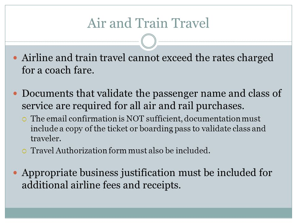 Air and Train Travel Airline and train travel cannot exceed the rates charged for a coach fare.