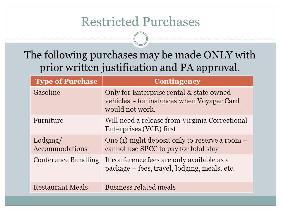 Restricted Purchases The following purchases may be made ONLY with prior written justification and PA approval.