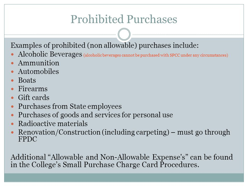 Prohibited Purchases Examples of prohibited (non allowable) purchases include: