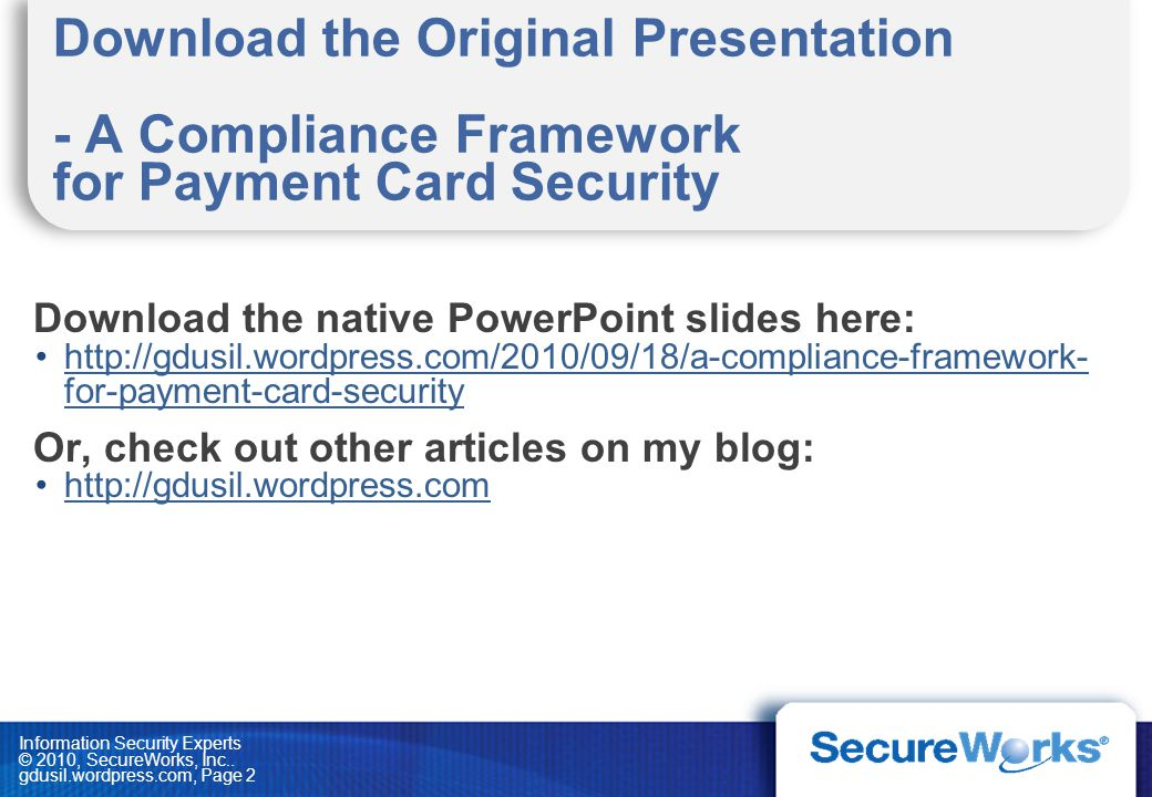 Download the Original Presentation - A Compliance Framework for Payment Card Security