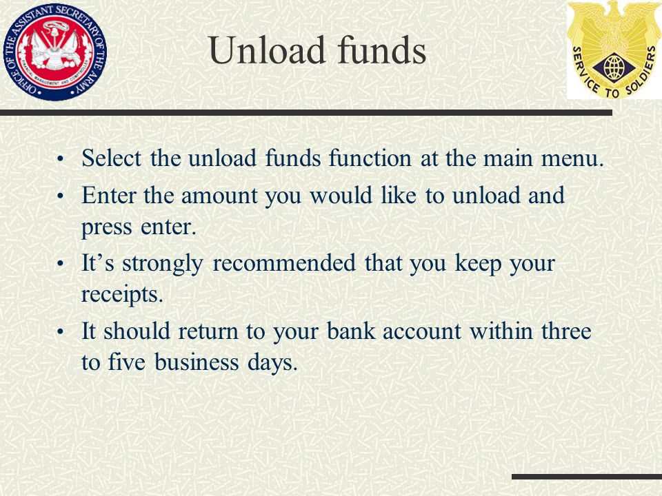 Unload funds Select the unload funds function at the main menu.