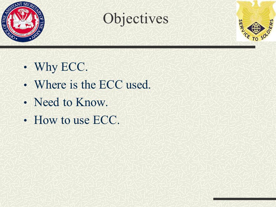 Objectives Why ECC. Where is the ECC used. Need to Know.