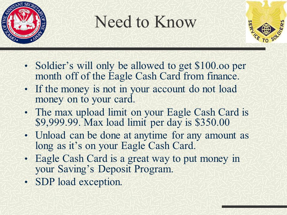 Need to Know Soldier's will only be allowed to get $100.oo per month off of the Eagle Cash Card from finance.