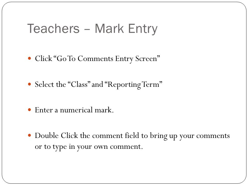Teachers – Mark Entry Click Go To Comments Entry Screen