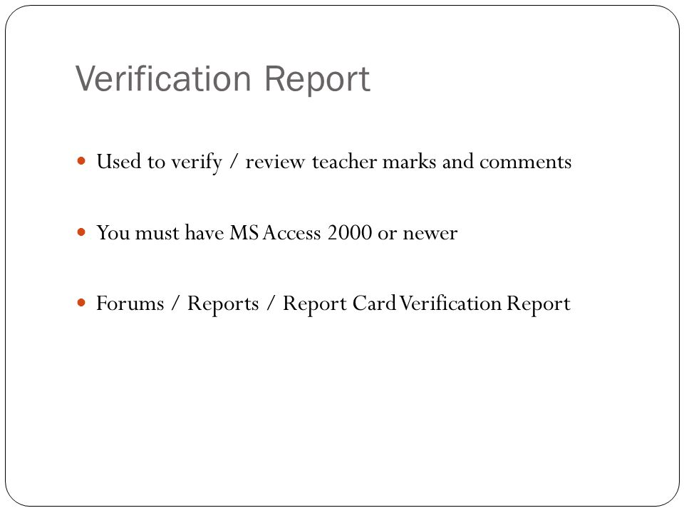 Verification Report Used to verify / review teacher marks and comments