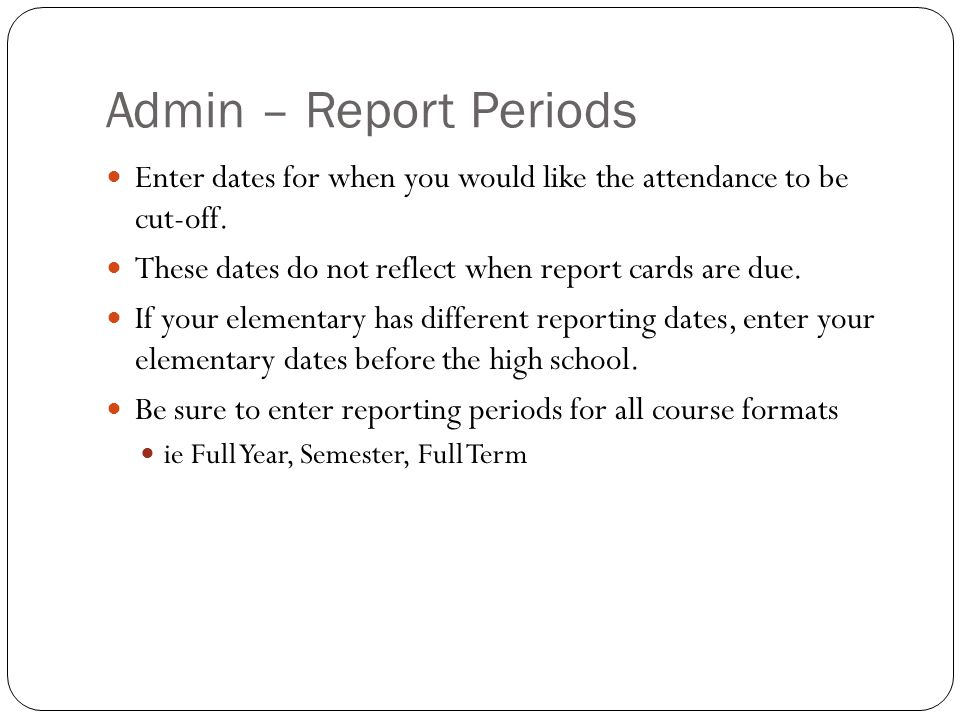Admin – Report Periods Enter dates for when you would like the attendance to be cut-off. These dates do not reflect when report cards are due.