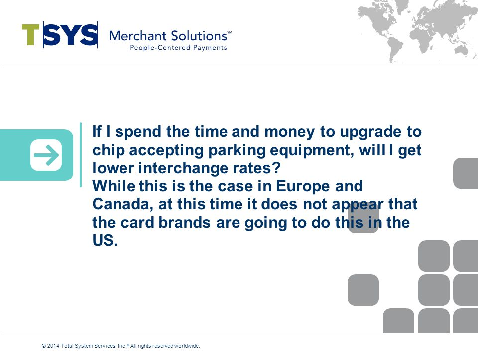 If I spend the time and money to upgrade to chip accepting parking equipment, will I get lower interchange rates While this is the case in Europe and Canada, at this time it does not appear that the card brands are going to do this in the US.