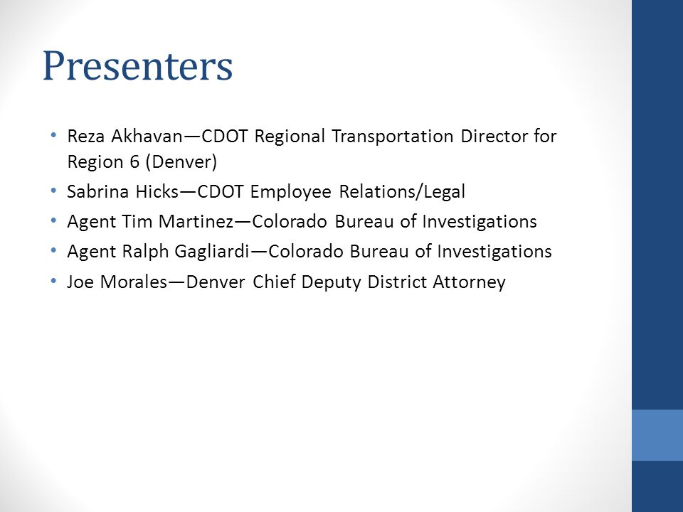 Presenters Reza Akhavan—CDOT Regional Transportation Director for Region 6 (Denver) Sabrina Hicks—CDOT Employee Relations/Legal.