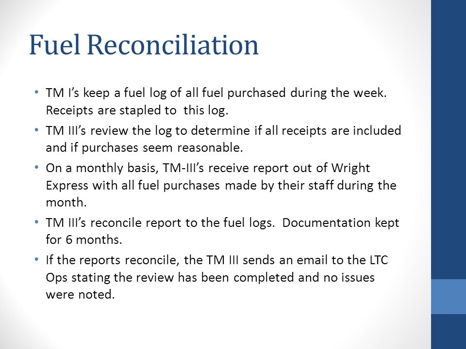 Fuel Reconciliation TM I's keep a fuel log of all fuel purchased during the week. Receipts are stapled to this log.