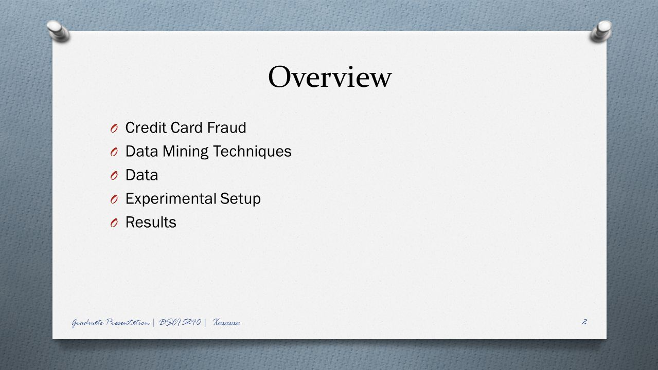Overview Credit Card Fraud Data Mining Techniques Data