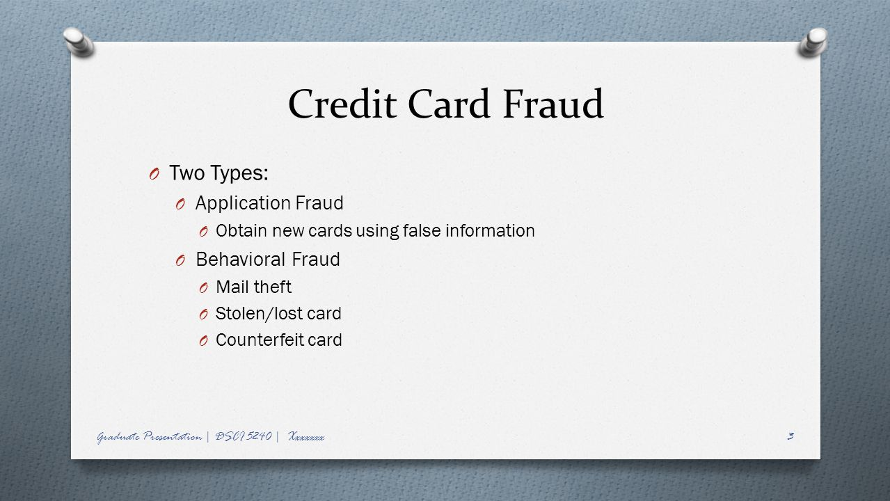 Credit Card Fraud Two Types: Application Fraud Behavioral Fraud