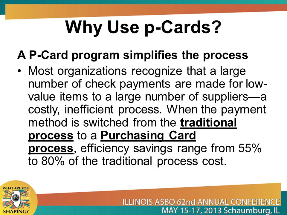 Why Use p-Cards A P-Card program simplifies the process