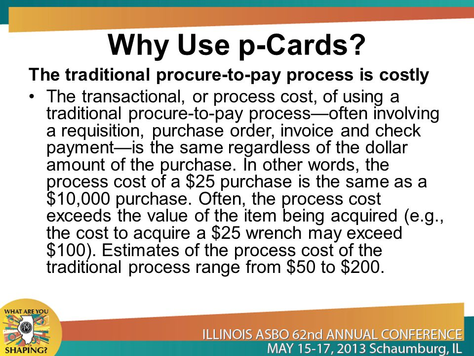 Why Use p-Cards The traditional procure-to-pay process is costly