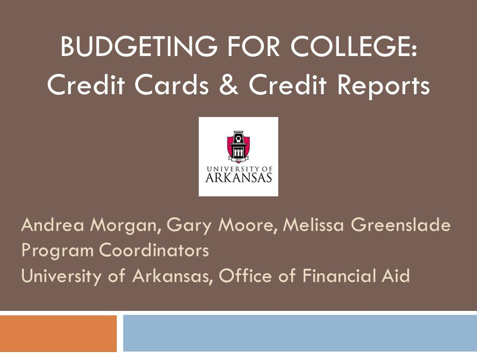 BUDGETING FOR COLLEGE: Credit Cards & Credit Reports