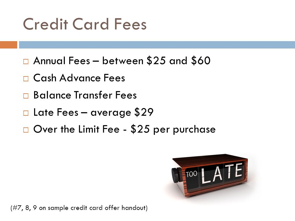 Credit Card Fees Annual Fees – between $25 and $60 Cash Advance Fees